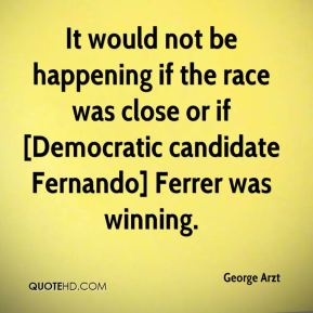 George Arzt - It would not be happening if the race was close or if [Democratic candidate Fernando] Ferrer was winning.
