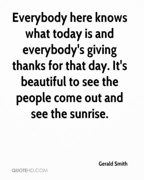 Everybody here knows what today is and everybody's giving thanks for that day. It's beautiful to see the people come out and see the sunrise.