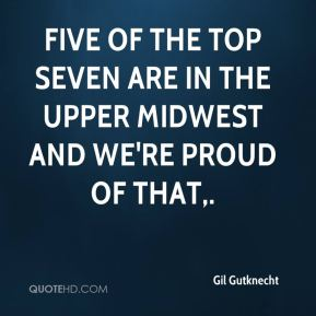 Five of the top seven are in the upper Midwest and we're proud of that.