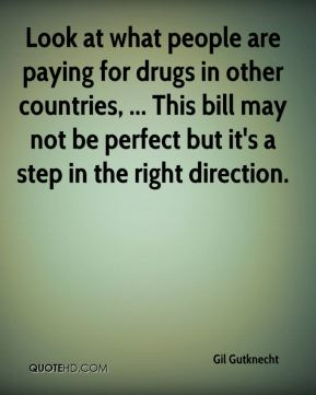 Look at what people are paying for drugs in other countries, ... This bill may not be perfect but it's a step in the right direction.