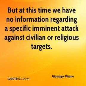 Giuseppe Pisanu - But at this time we have no information regarding a specific imminent attack against civilian or religious targets.