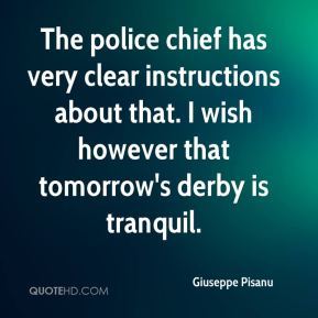 The police chief has very clear instructions about that. I wish however that tomorrow's derby is tranquil.