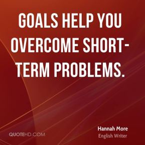 Goals help you overcome short-term problems.