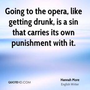 Going to the opera, like getting drunk, is a sin that carries its own punishment with it.