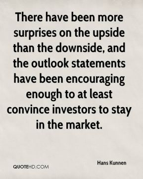 There have been more surprises on the upside than the downside, and the outlook statements have been encouraging enough to at least convince investors to stay in the market.