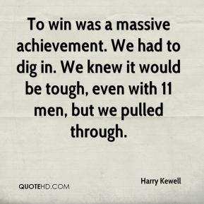 Harry Kewell - To win was a massive achievement. We had to dig in. We knew it would be tough, even with 11 men, but we pulled through.