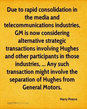 Harry Pearce - Due to rapid consolidation in the media and telecommunications industries, GM is now considering alternative strategic transactions involving Hughes and other participants in those industries, ... Any such transaction might involve the separation of Hughes from General Motors.