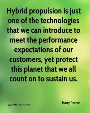 Harry Pearce - Hybrid propulsion is just one of the technologies that we can introduce to meet the performance expectations of our customers, yet protect this planet that we all count on to sustain us.