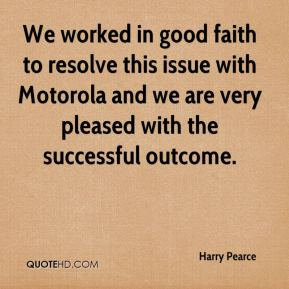 Harry Pearce - We worked in good faith to resolve this issue with Motorola and we are very pleased with the successful outcome.