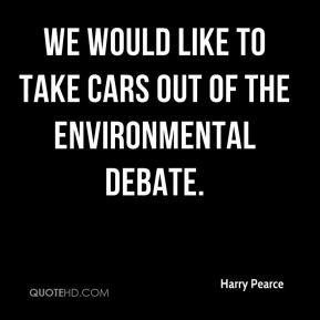 Harry Pearce - We would like to take cars out of the environmental debate.