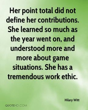 Hilary Witt - Her point total did not define her contributions. She learned so much as the year went on, and understood more and more about game situations. She has a tremendous work ethic.