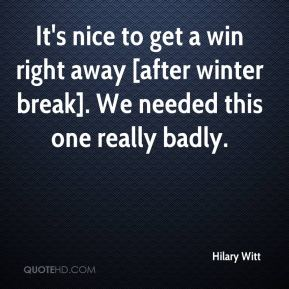 Hilary Witt - It's nice to get a win right away [after winter break]. We needed this one really badly.