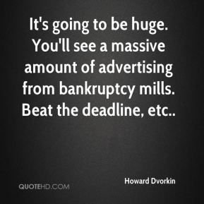 Howard Dvorkin - It's going to be huge. You'll see a massive amount of advertising from bankruptcy mills. Beat the deadline, etc..
