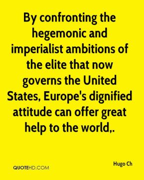 By confronting the hegemonic and imperialist ambitions of the elite that now governs the United States, Europe's dignified attitude can offer great help to the world.