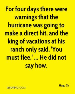 For four days there were warnings that the hurricane was going to make a direct hit, and the king of vacations at his ranch only said, 'You must flee,' ... He did not say how.