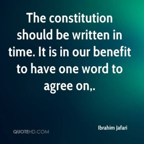The constitution should be written in time. It is in our benefit to have one word to agree on.