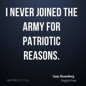 Isaac Rosenberg - I never joined the army for patriotic reasons.
