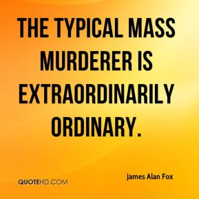 The typical mass murderer is extraordinarily ordinary.