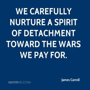 James Carroll - We carefully nurture a spirit of detachment toward the wars we pay for.