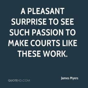 James Myers - a pleasant surprise to see such passion to make courts like these work.