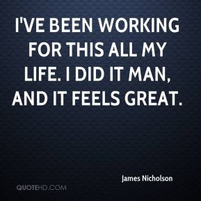 James Nicholson - I've been working for this all my life. I did it man, and it feels great.