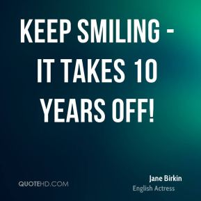 Keep smiling - it takes 10 years off!