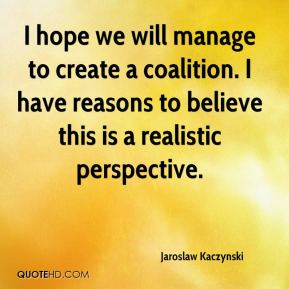 Jaroslaw Kaczynski  - I hope we will manage to create a coalition. I have reasons to believe this is a realistic perspective.