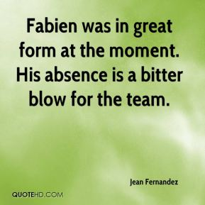 Jean Fernandez  - Fabien was in great form at the moment. His absence is a bitter blow for the team.