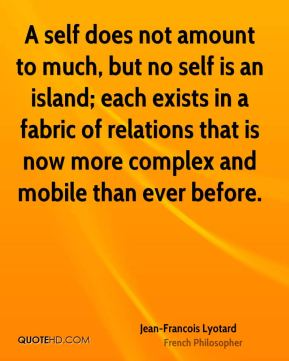 A self does not amount to much, but no self is an island; each exists in a fabric of relations that is now more complex and mobile than ever before.