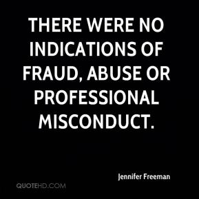 Jennifer Freeman  - There were no indications of fraud, abuse or professional misconduct.