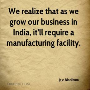 Jess Blackburn  - We realize that as we grow our business in India, it'll require a manufacturing facility.