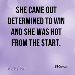 Jill Craybas  - She came out determined to win and she was hot from the start.