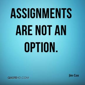 assignments are not an option.