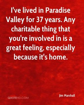 I've lived in Paradise Valley for 37 years. Any charitable thing that you're involved in is a great feeling, especially because it's home.