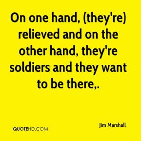 On one hand, (they're) relieved and on the other hand, they're soldiers and they want to be there.