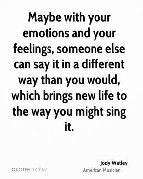 Jody Watley - Maybe with your emotions and your feelings, someone else can say it in a different way than you would, which brings new life to the way you might sing it.
