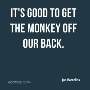 Joe Barcellos  - It's good to get the monkey off our back.