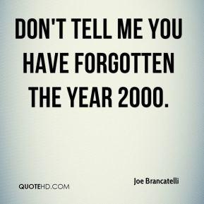 Don't tell me you have forgotten the year 2000.