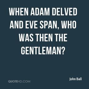 When Adam delved and Eve span, who was then the gentleman?