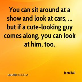 You can sit around at a show and look at cars, ... but if a cute-looking guy comes along, you can look at him, too.
