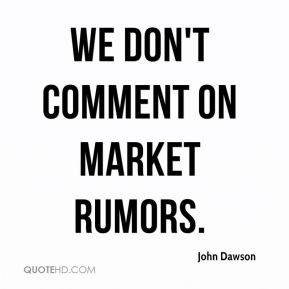 We don't comment on market rumors.