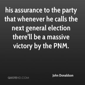 his assurance to the party that whenever he calls the next general election there'll be a massive victory by the PNM.