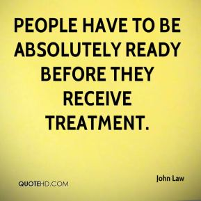 People have to be absolutely ready before they receive treatment.