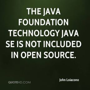 John Loiacono  - The Java foundation technology Java SE is not included in open source.