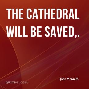 John McGrath  - The cathedral will be saved.