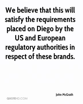 John McGrath  - We believe that this will satisfy the requirements placed on Diego by the US and European regulatory authorities in respect of these brands.
