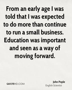 From an early age I was told that I was expected to do more than continue to run a small business. Education was important and seen as a way of moving forward.
