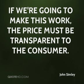 If we're going to make this work, the price must be transparent to the consumer.