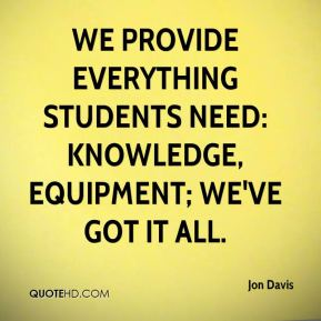 We provide everything students need: knowledge, equipment; we've got it all.