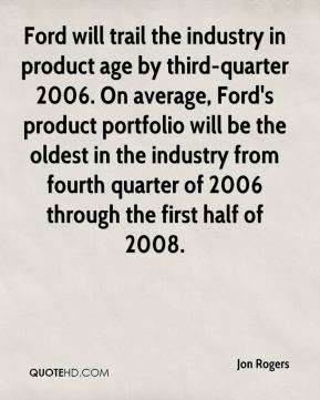 Ford will trail the industry in product age by third-quarter 2006. On average, Ford's product portfolio will be the oldest in the industry from fourth quarter of 2006 through the first half of 2008.